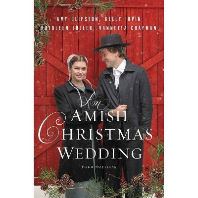 An Amish Christmas Wedding - by  Amy Clipston & Kelly Irvin & Kathleen Fuller & Vannetta Chapman (Paperback)