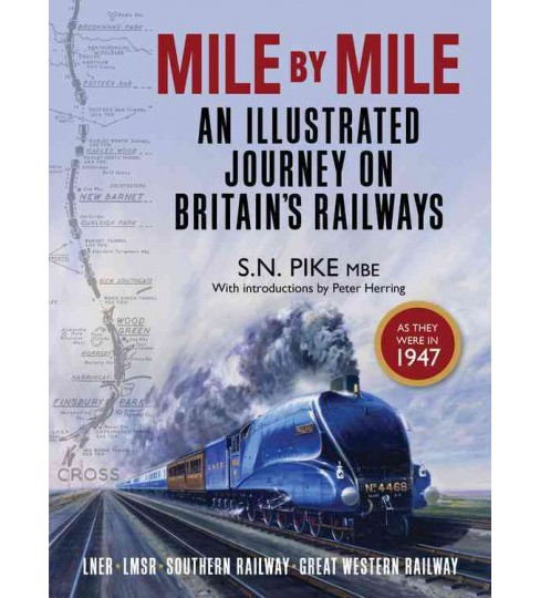 Mile by Mile : An Illustrated Journey on Britain's Railways As They Were in 1947: LNER - LMSR - Southern - image 1 of 1