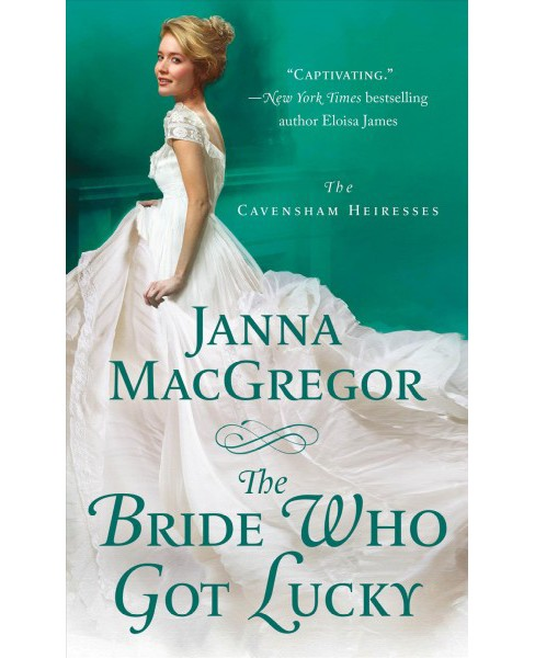 Bride Who Got Lucky -  (The Cavensham Heiresses) by Janna Macgregor (Paperback) - image 1 of 1