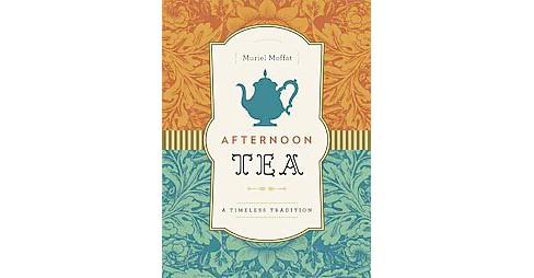 Afternoon Tea : A Timeless Tradition (Hardcover) (Muriel Moffat) - image 1 of 1