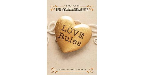 Love Rules : A Study of the Ten Commandments (Paperback) (Christina Hergenrader) - image 1 of 1