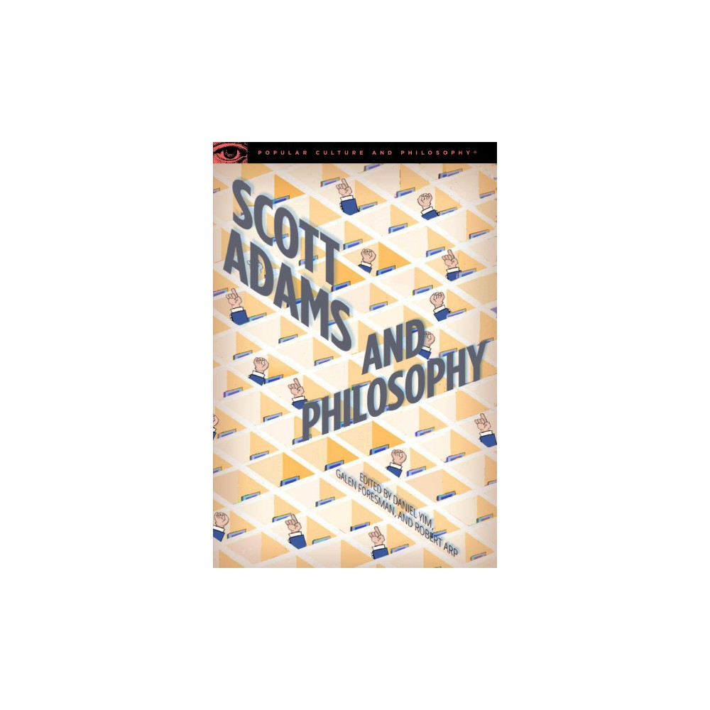 Scott Adams and Philosophy : A Hole in the Fabric of Reality - (Paperback)