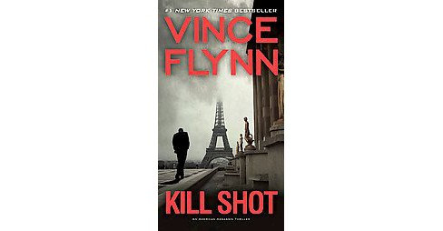 Kill Shot ( Mitch Rapp) (Paperback) by Vince Flynn - image 1 of 1