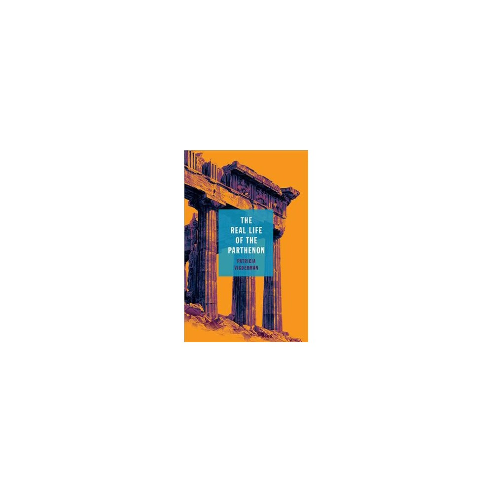 Real Life of the Parthenon - (21st Century Essays) by Patricia Vigderman (Paperback)