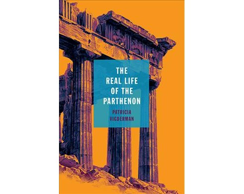 Real Life of the Parthenon -  (21st Century Essays) by Patricia Vigderman (Paperback) - image 1 of 1