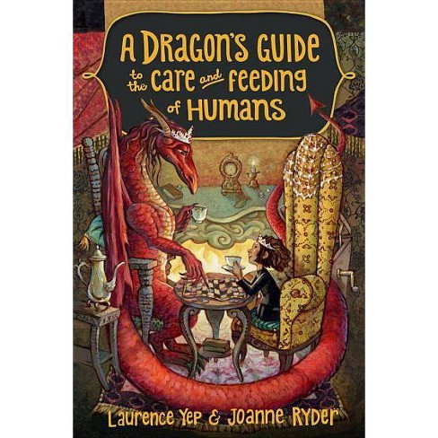 A Dragon's Guide to the Care and Feeding of Humans - by  Laurence Yep & Joanne Ryder (Hardcover) - image 1 of 1