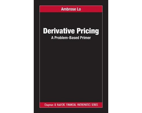 Derivative Pricing : A Problem-Based Primer -  by Ambrose Lo (Hardcover) - image 1 of 1