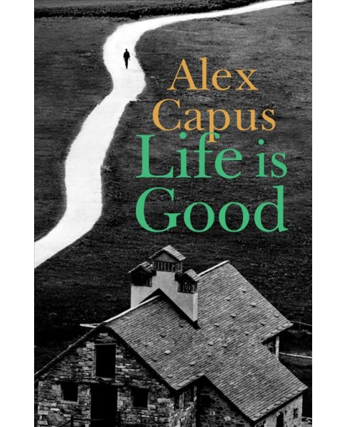 Life Is Good -  by Alex Capus (Paperback) - image 1 of 1