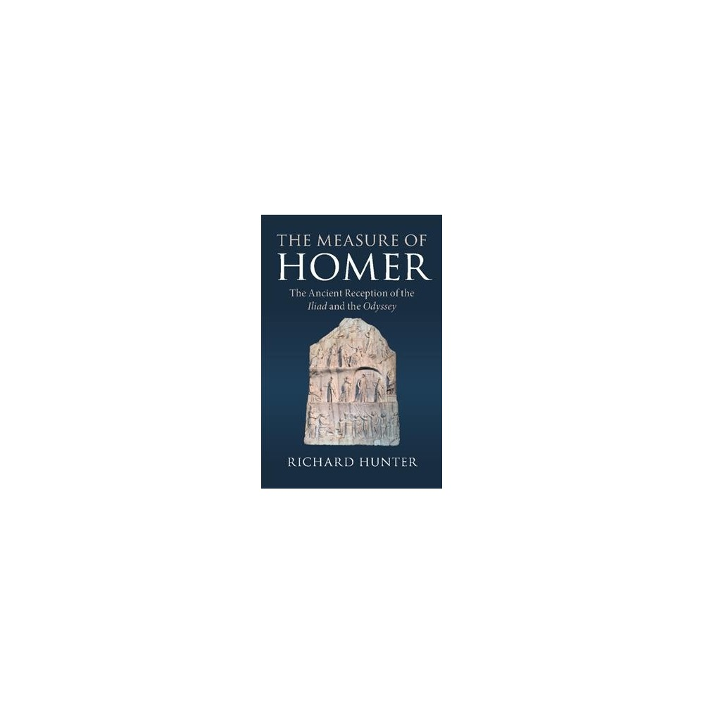 Measure of Homer : The Ancient Reception of the Iliad and the Odyssey - by Richard Hunter (Hardcover)