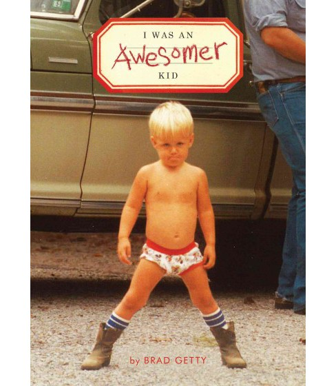 I Was an Awesomer Kid (Paperback) (Brad Getty) - image 1 of 1