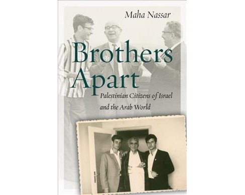 Brothers Apart : Palestinian Citizens of Israel and the Arab World (Paperback) (Maha Nassar) - image 1 of 1