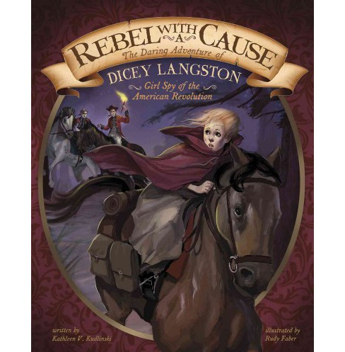 Rebel with a Cause : The Daring Adventure of Dicey Langston, Girl Spy of the American Revolution - image 1 of 1