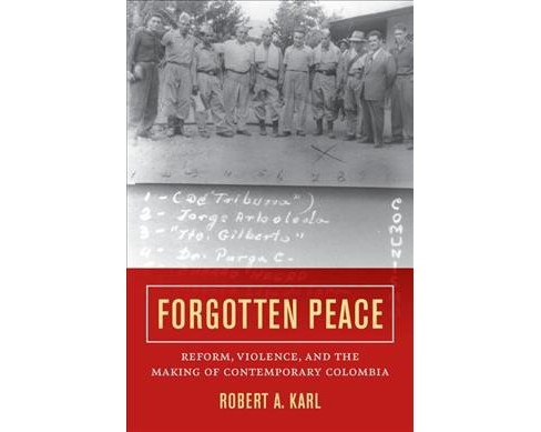 Forgotten Peace : Reform, Violence, and the Making of Contemporary Colombia - by Robert A. Karl - image 1 of 1