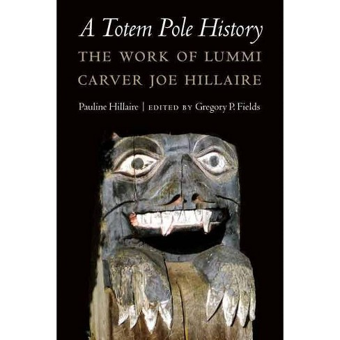 A Totem Pole History - (Studies in the Anthropology of North American Indians) by  Pauline R Hillaire - image 1 of 1