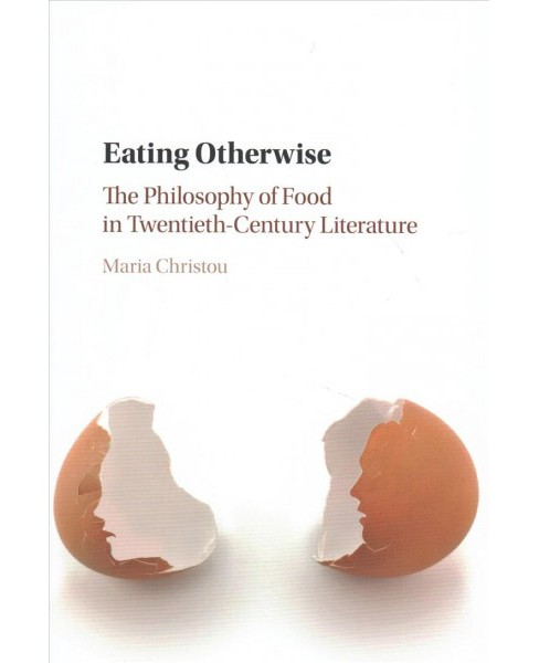 Eating Otherwise : The Philosophy of Food in Twentieth-Century Literature -  (Hardcover) - image 1 of 1