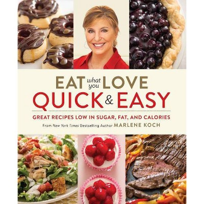 Eat What You Love: Quick & Easy - by Marlene Koch (Hardcover)