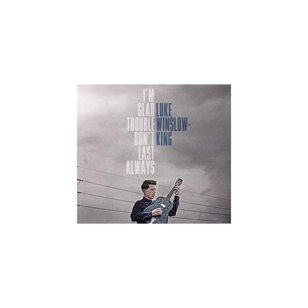 Luke Winslow-king - I'm Glad Trouble Don't Last Always (CD)