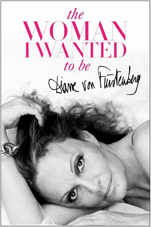 Woman I Wanted to Be (Hardcover) (Diane Von Furstenberg) - image 1 of 1