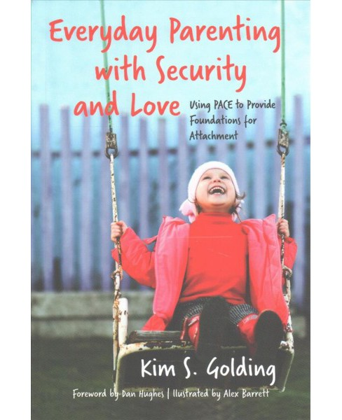 Everyday Parenting With Security and Love : Using PACE to Provide Foundations for Attachment (Paperback) - image 1 of 1