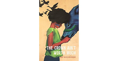 Crown Ain't Worth Much (Paperback) (Hanif Willis-abdurraqib) - image 1 of 1