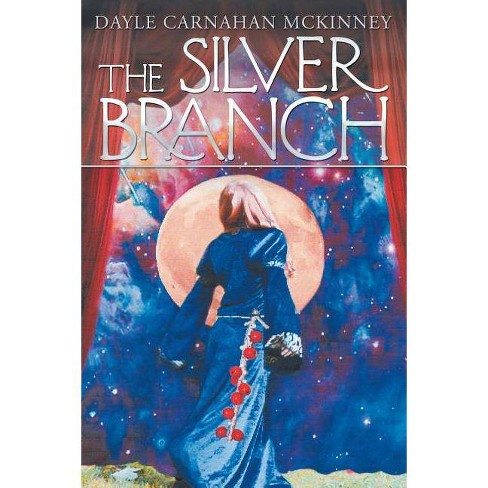 The Silver Branch - by  Dayle Carnahan McKinney (Paperback) - image 1 of 1