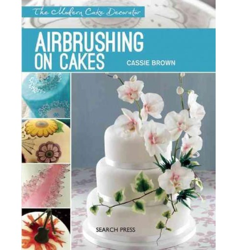 Airbrushing on Cakes (Paperback) (Cassie Brown) - image 1 of 1