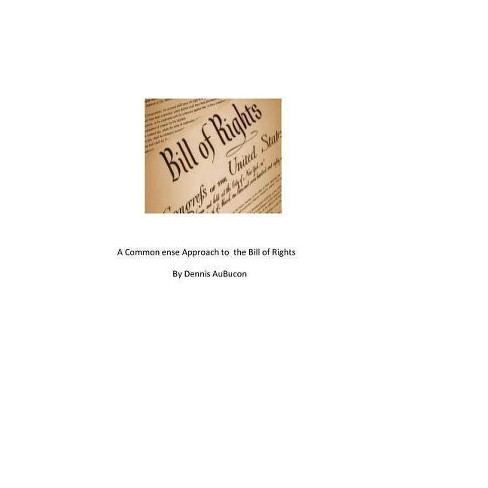 A Common Sense Approach to the Bill of Rights - by  Dennis Aubuchon (Paperback) - image 1 of 1