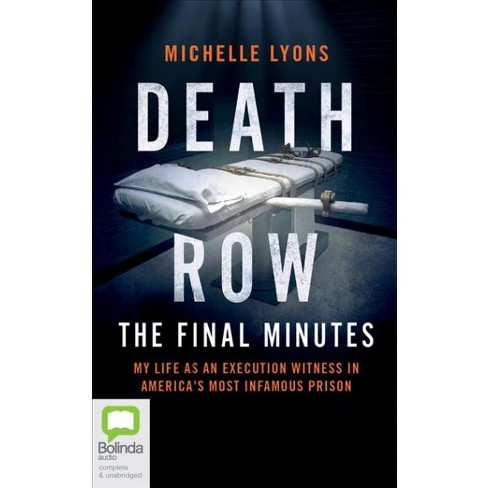 Death Row - the Final Minutes : My Life As an Execution Witness in  America's Most Infamous Prison