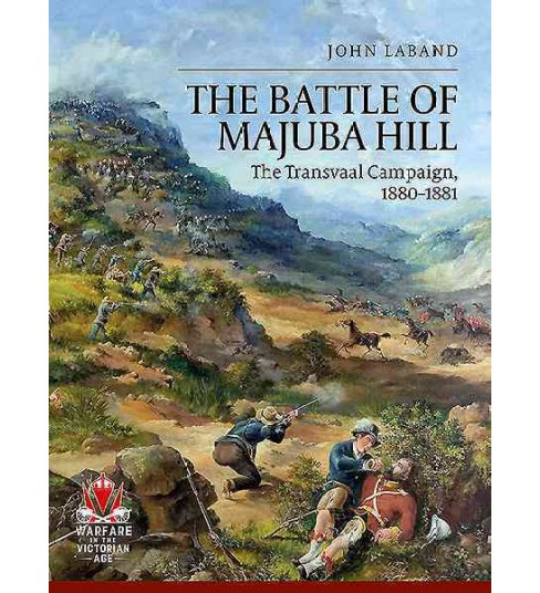Battle of Majuba Hill : The Transvaal Campaign 1880-1881 -  by John Laband (Paperback) - image 1 of 1