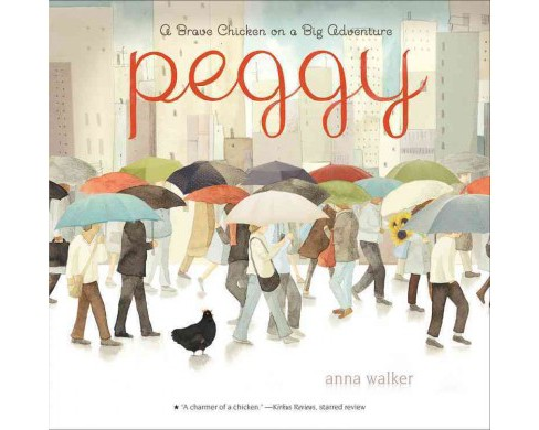 Peggy : A Brave Chicken on a Big Adventure (Reprint) (Paperback) (Anna Walker) - image 1 of 1