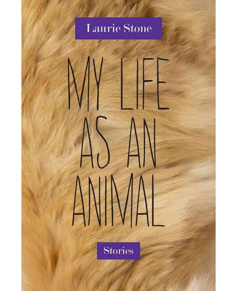 My Life As an Animal : Stories (Paperback) (Laurie Stone) - image 1 of 1