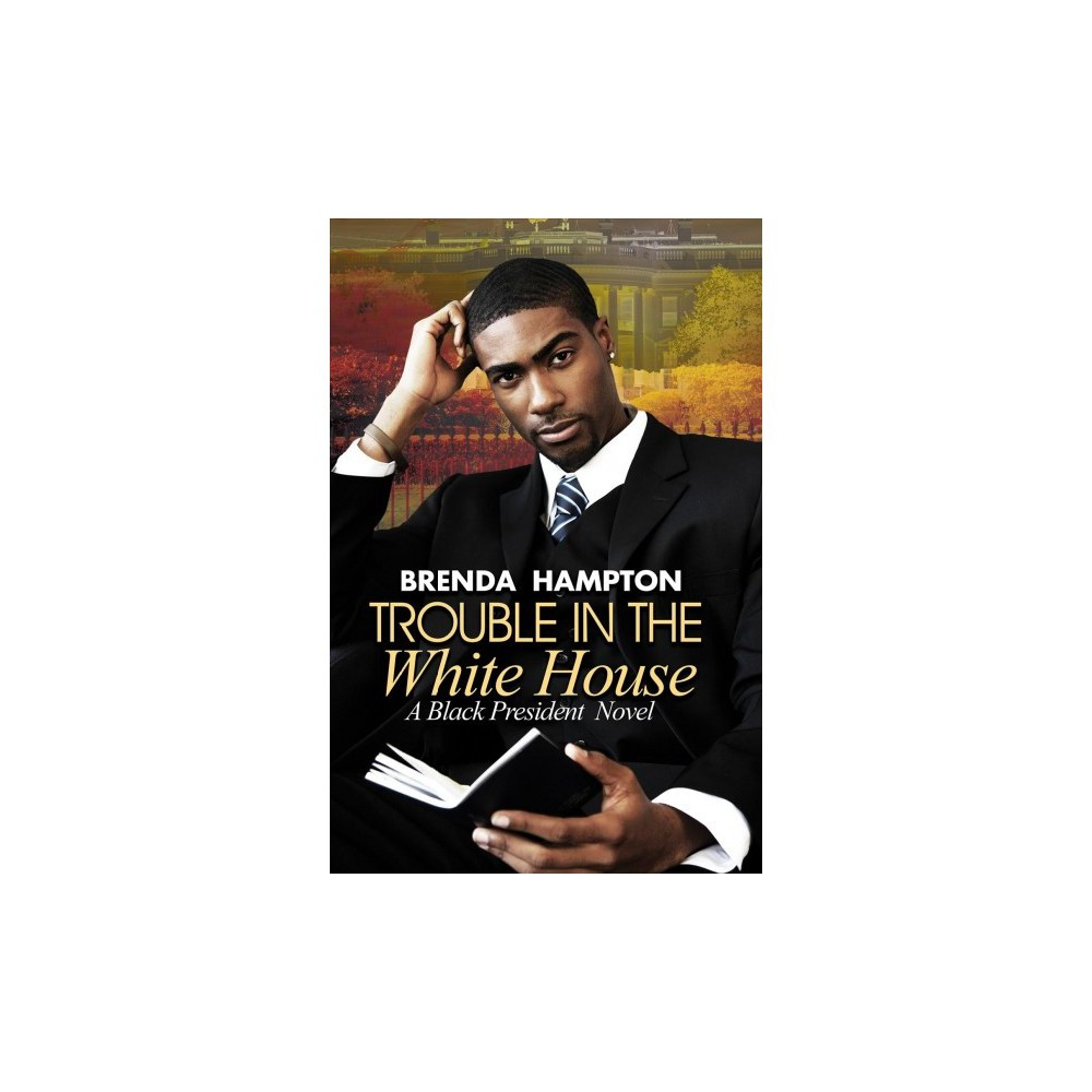 Trouble in the White House - (Black President) by Brenda Hampton (Paperback)