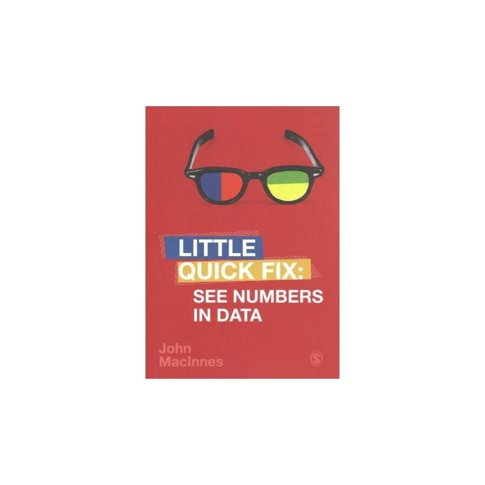 Little Quick Fix : See Numbers in Data - (Little Quick Fix) by John MacInnes (Paperback)