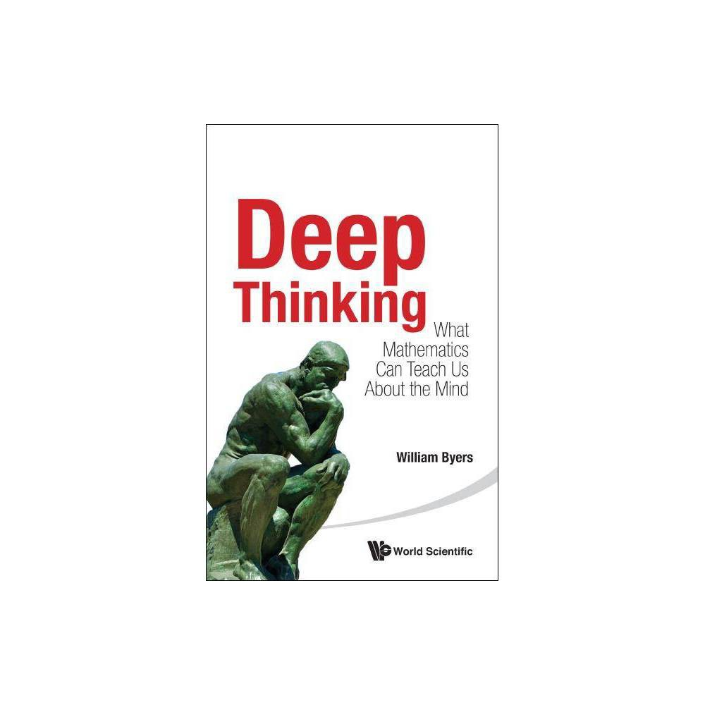 Deep Thinking What Mathematics Can Teach Us About The Mind By William Byers Paperback