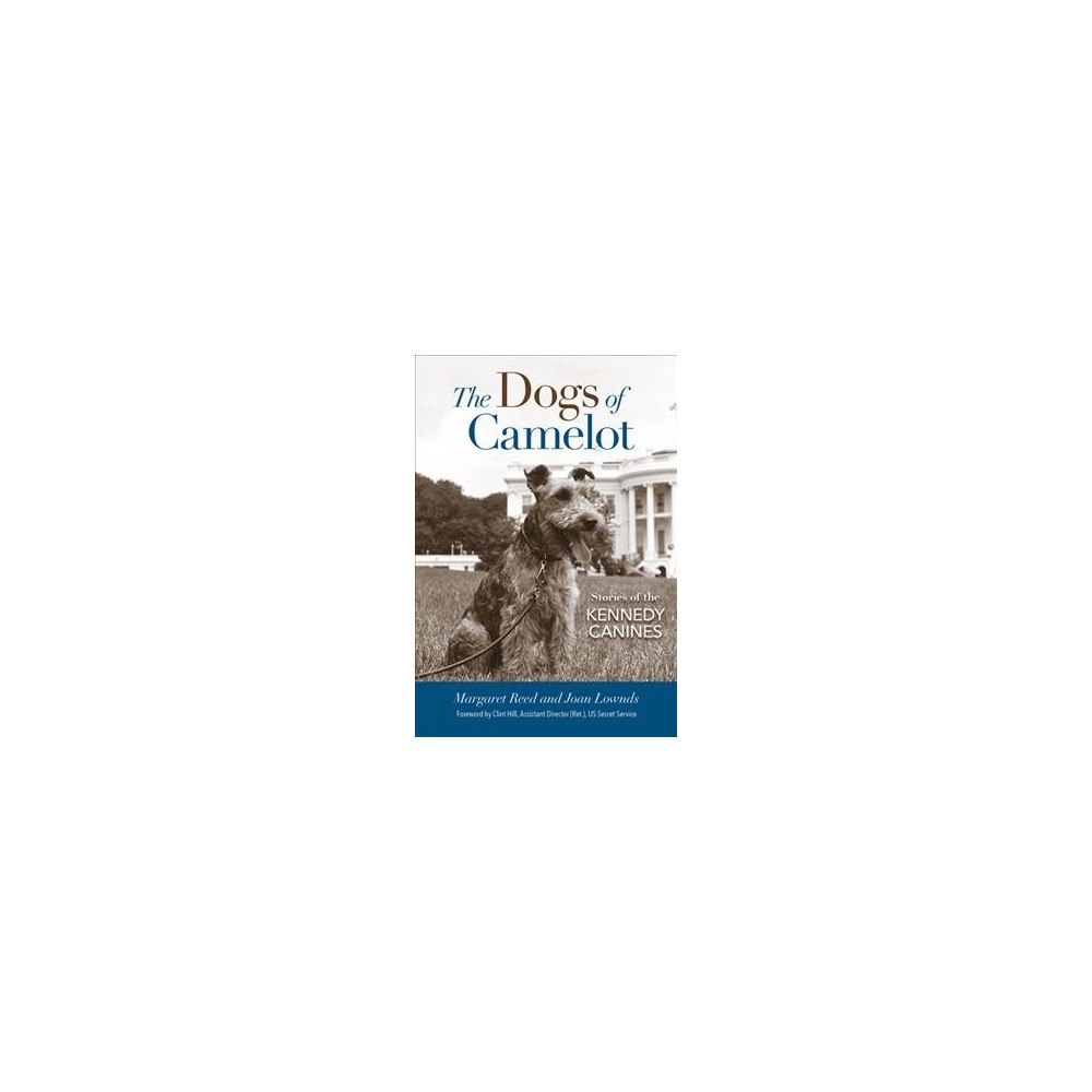 Dogs of Camelot : Stories of the Kennedy Canines - by Margaret Reed & Joan Lownds (Hardcover)