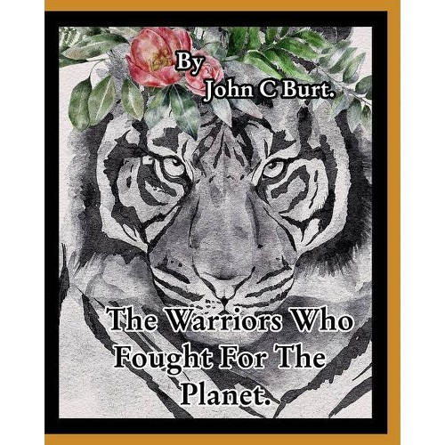 The Warriors Who Fought For The Planet. - by John C Burt (Paperback)
