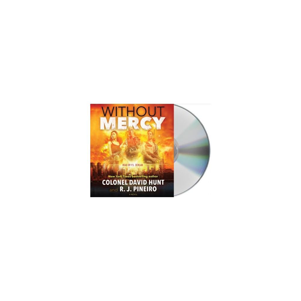 Without Mercy (Unabridged) (CD/Spoken Word) (David Hunt & R. J. Pineiro)