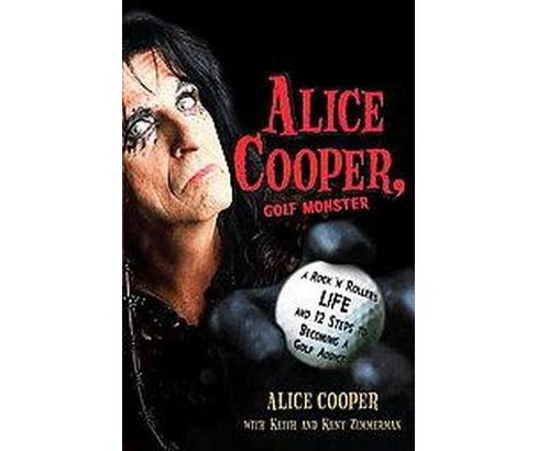 Alice Cooper, Golf Monster : A Rock 'n' Roller's Life and 12 Steps to Becoming a Golf Addict (Reprint) - image 1 of 1