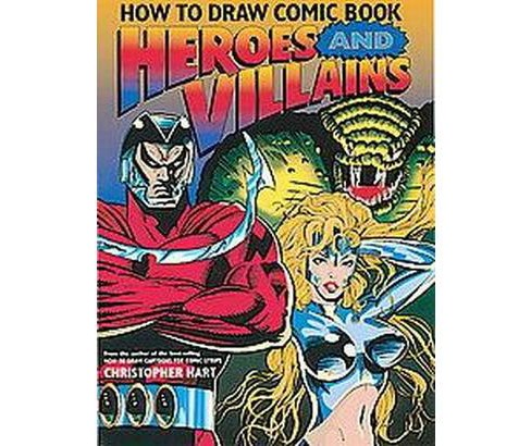 How to Draw Comic Book Heroes and Villains (Paperback) (Christopher Hart) - image 1 of 1
