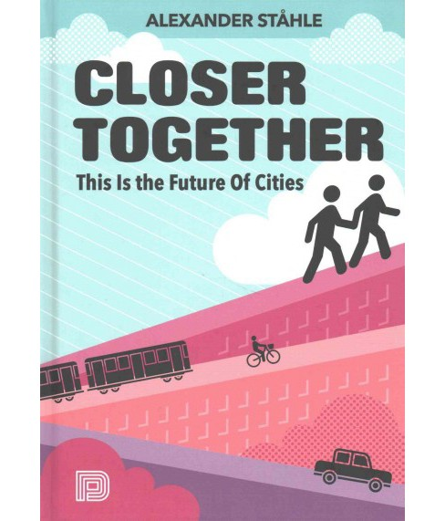 Closer Together : This Is the Future of Cities (Hardcover) (Alexander Stu00e5hle) - image 1 of 1