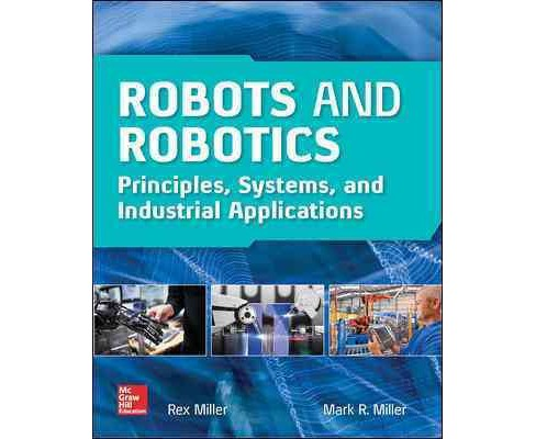 Robots and Robotics : Principles, Systems, and Industrial Applications (Student) (Hardcover) (Mark R. - image 1 of 1