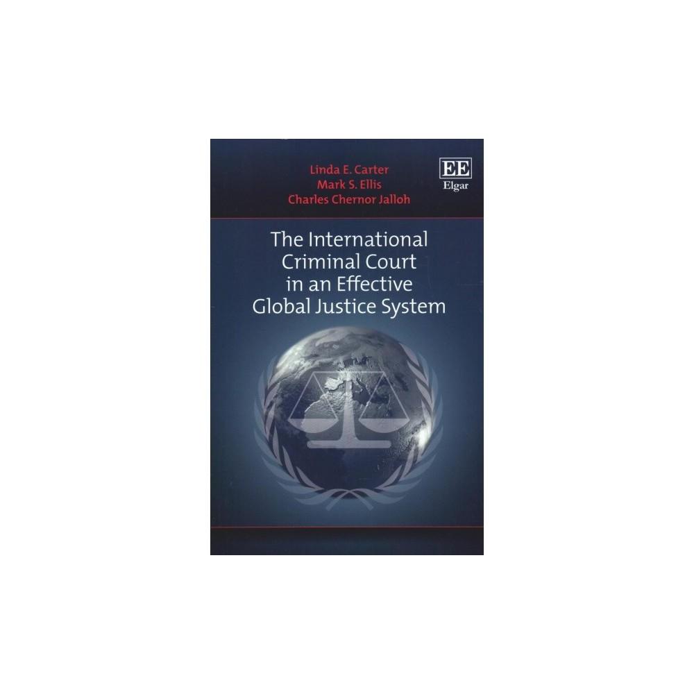 International Criminal Court in an Effective Global Justice System - (Paperback)