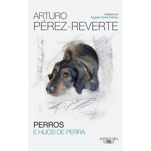 Perros E Hijos de Perra / Dogs and Sons of Bitches - by  Arturo Perez-Reverte (Paperback) - image 1 of 1