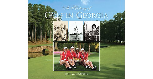 History of Golf in Georgia (Hardcover) (John Companiotte) - image 1 of 1