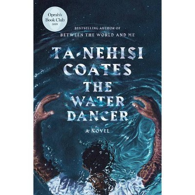 The Water Dancer - by Ta-Nehisi Coates (Hardcover)