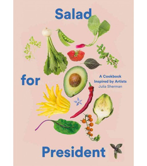 Salad for President : A Cookbook Inspired by Artists -  by Julia Sherman (Hardcover) - image 1 of 1
