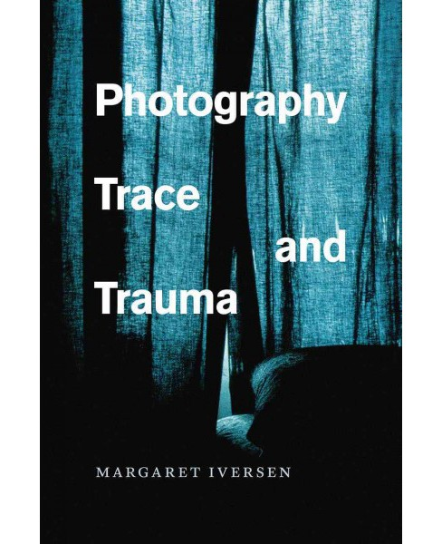 Photography, Trace, and Trauma (Paperback) (Margaret Iversen) - image 1 of 1