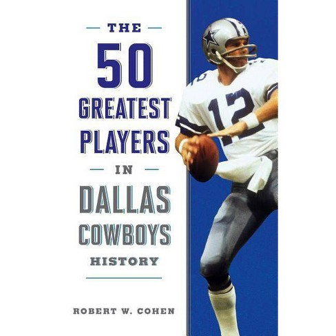 The 50 Greatest Players in Dallas Cowboys History - by  Robert W Cohen (Paperback) - image 1 of 1