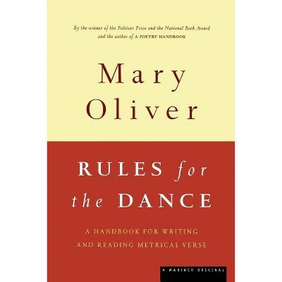 Rules for the Dance - by  Mary Oliver (Paperback)