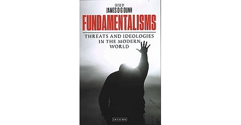 Fundamentalisms : Threats and Ideologies in the Modern World (Hardcover) (James D. G. (EDT) Dunn) - image 1 of 1